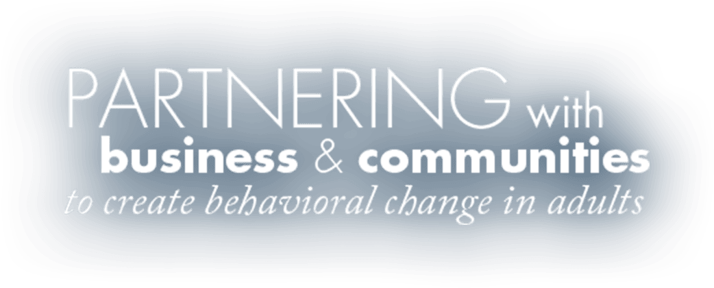 Partnering with business & communities to create behavioral change in adults